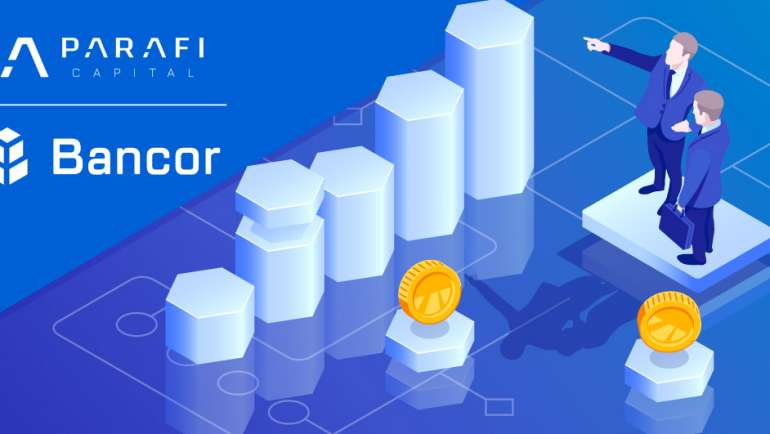 ParaFi Capital Makes Investment in BNT to Further Advance Growth of Bancor Protocol